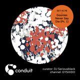Conduit Set #176 | Goonies Never Say Die (Pt. 1) (curated by DJ Seriousblack) [GYSHIDO]