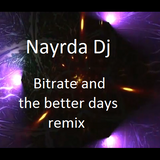 Better days and bitrate (remix by Nayrda_NoOfficial)