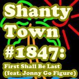Shanty Town #1847: FIrst Shall Be Last (feat. Jonny Go Figure)