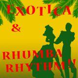 EXOTICA & RHUMBA RHYTHM!!