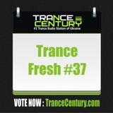 Trance Century Radio - #TranceFresh 37