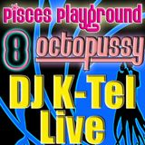 DJ K-Tel Live - Pisces Playground 8 - Octopussy