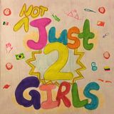 NOT Just Two Girls ~ Episode 1: Love Thyself