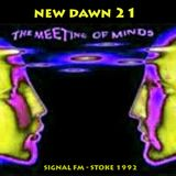 New Dawn - Meeting of the Minds        ---------- Signal Radio 1992 ---------- Tape- NEW DAWN 21A