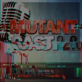MutantCast 2.0 Episode 2