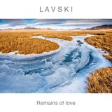 LAVSKI - Remains of Love