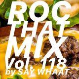 DJ SAY WHAAT - ROC THAT MIX Vol. 118