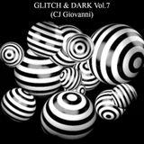 GLITCH & DARK Vol.7 (Mix Set CJ Giovanni)