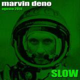 MARVIN DENO - SLOW agosto 2011