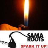 Sama Roots Spark It Up