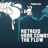 Retroid - Here Comes The Flow Promo Mix 2009