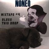 "Dj NonEq Mixtape #4 ""Bless This Drop"""