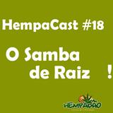 Hempacast #18 - O Samba de Raiz