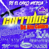 Dj El Chico Mezcla Corridos De Alto Calibre Mix 2017