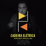 Cadeira Elétrica #4.4 (Afro beat special mix by Coronel Pacheco)