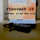 Freecast 18 Welcome to my new life