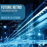 DJ Strobe - Future Retro - Tech House Edition - January 2014