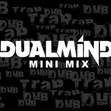 Dualmind MINI Mix - Dubstep & Trap