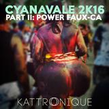 Cyanavale 2K16 Part II: Power Faux-ca