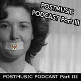 POSTMUSIC PODCAST Part III