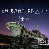 OH BANG DE△TH #2