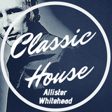 Classic House Exclusive - Mixed by Allister Whitehead