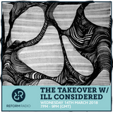 The Takeover w/ Ill Considered 14th March 2018