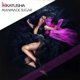 DJ KATUSHA - Manmade Sugar