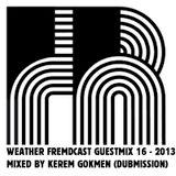 Weather Fremdcast Guestmix 16 - mixed by Kerem Gokmen (Dubmission)