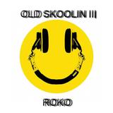 OLD SKOOLIN III.....ROKO...(Tracklist & D/L)