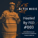 DJ FED MUSIC - Hosted By FED #003