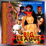 SILVER BULLET SOUND - BIG LEAGUE DANCEHALL MIXTAPE 2016