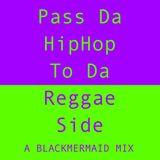 Pass Da HipHop 2 Da Reggae SIde