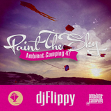 djFlippy Happy Hour Mix - Ambient Camping 47 : Paint The Sky
