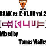 BANK vs. E-KLUB vol.2 - Tomas Walley