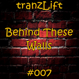 tranzLift - Behind These Walls #007