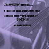 TRANSMISSION presents A TRIBUTE TO GREEK UNDERGROUND VOL.2 (02-12-14 @DIESEELE RADIO)