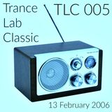 TLC005 - Trance Lab Classic 13 Feb 2006
