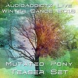 Mutated Pony Teaser Set - AudioAddictz Live - Winter Dance 2018