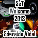 Welcome 2013  Set DjEderaldo Vidal (Evs Music Project)