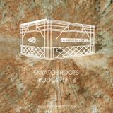 Skratch Roots Podcast #18