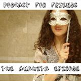 Podcast For Friends - The Anahita Episode