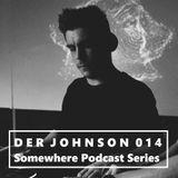 SOMEWHERE PODCAST SERIES - DER JOHNSON [014]