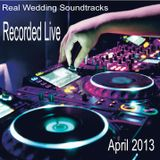 Real Wedding Party Soundtrack recorded Live April 2013