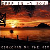 CISKOMAN ON THE MIX - DEEP IN MY SOUL MAY 2017