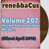Rene & Bacus ~ Volume 207 (OLD & NEW DEEP JOURNEY HOUSE MIX UP) (MIXED APRIL 2018)