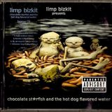 Limp Bizkit- Chocolate Starfish and the Hot Dog Flavored Water