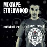 Mixtape: Etherwood revisited by Squiz Lions