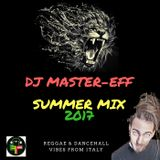 DJ MASTER-EFF SUMMER MIX 2017 REGGAE & DANCEHALL VIBES FROM ITALY