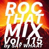 DJ SAY WHAAT - ROC THAT MIX Vol. 115
